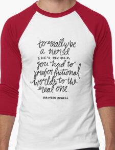 """""""To really be a nerd, she'd decided, you had to prefer fictional worlds to the real one"""" Men's Baseball ¾ T-Shirt"""