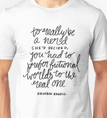 """To really be a nerd, she'd decided, you had to prefer fictional worlds to the real one"" Unisex T-Shirt"