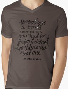 """To really be a nerd, she'd decided, you had to prefer fictional worlds to the real one"" Mens V-Neck T-Shirt"