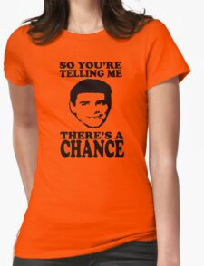 Dumb And Dumber So You're Telling Me There's A Chance Womens Fitted T-Shirt