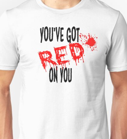 Shaun Of The Dead You've Got Red on You Unisex T-Shirt