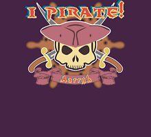 I Pirate! Unisex T-Shirt