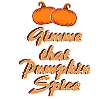 Gimme that Pumpkin Spice Photographic Print