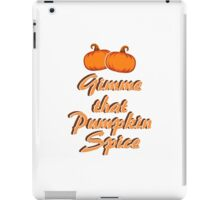 Gimme that Pumpkin Spice iPad Case/Skin
