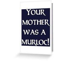 Your Mother Was A Murloc T-shirt   Mens Hearthstone Tshirt Blizzard World of Warcraft WOW Gamer Geek Twitch DOTA Halo Destiny Greeting Card