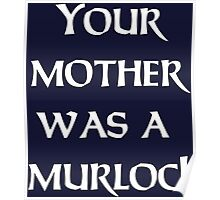 Your Mother Was A Murloc T-shirt | Mens Hearthstone Tshirt Blizzard World of Warcraft WOW Gamer Geek Twitch DOTA Halo Destiny Poster