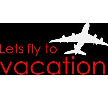 Lets fly to vacation Photographic Print