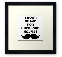 I don't shave for Sherlock Framed Print