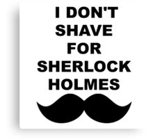 I don't shave for Sherlock Canvas Print