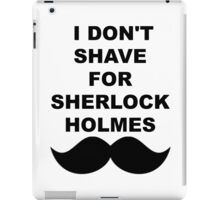 I don't shave for Sherlock iPad Case/Skin