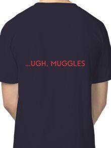 ...UGH, MUGGLES Classic T-Shirt