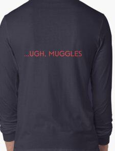...UGH, MUGGLES Long Sleeve T-Shirt