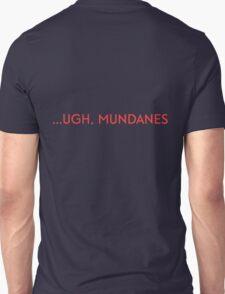 UGH, MUNDANES (The Mortal Instruments) Unisex T-Shirt
