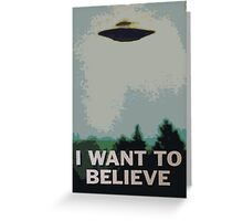 I Want to Believe- X Files Greeting Card