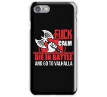 Fuck calm - die in battle and go to Valhalla iPhone Case/Skin