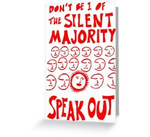 Don't be 1 of the silent majority, Speak out Greeting Card