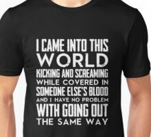 I came into this world kicking and screaming.... Unisex T-Shirt