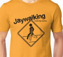 Jaywalking - I could stop anytime... Unisex T-Shirt