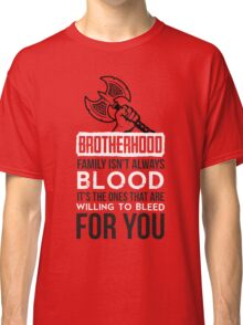 Brotherhood: family isn't always blood... Classic T-Shirt
