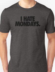 I HATE MONDAYS. Unisex T-Shirt