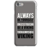 Always be yourself unless you can be a viking iPhone Case/Skin