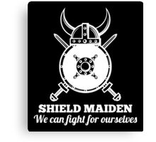 Shield Maiden - We can fight for ourselves Canvas Print
