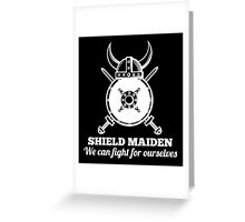 Shield Maiden - We can fight for ourselves Greeting Card