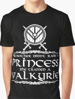 My mother didn't raise a princess, she trained a valkyrie Graphic T-Shirt