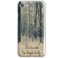 Too cold for Angels to fly. iPhone Case/Skin