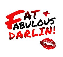 Fat + Fabulous Darlin! Photographic Print