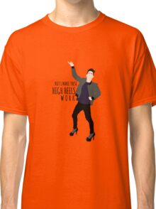 But I Make These High Heels Work Classic T-Shirt
