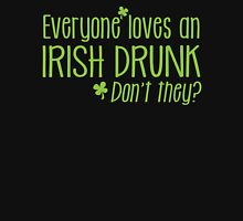 Everyone loves an IRISH drunk... don't they? Unisex T-Shirt