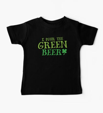 I pour the GREEN BEER! cute St Patricks day Design Baby Tee