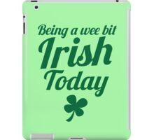 Being a WEE BIT IRISH Today St Patrick's day design iPad Case/Skin