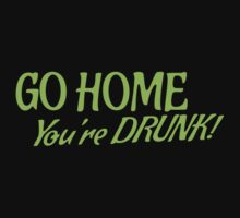 Go HOME- You're DRUNK in green Baby Tee