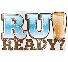 R U READY? with beer pint Poster