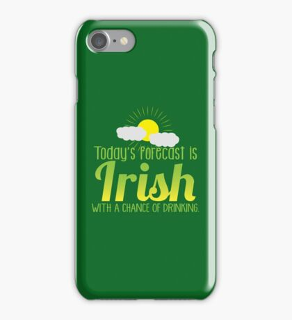 Today's forecast is IRISH with a chance of drinking iPhone Case/Skin