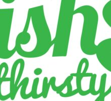 Irish and thirsty! with cute clover St Patricks day shamrock Sticker