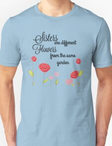 Sisters are different Flowers... T-Shirt