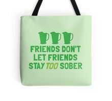 Friends don't let friends stay TOO sober Tote Bag