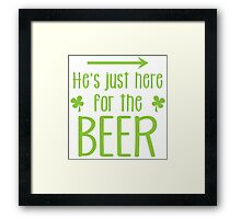He's just here for the beer! with arrow right Framed Print