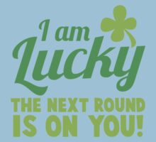 I am lucky the NEXT ROUND is on you! St Patricks day funny shamrocks design Baby Tee