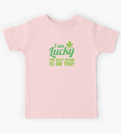 I am lucky the NEXT ROUND is on you! St Patricks day funny shamrocks design Kids Tee