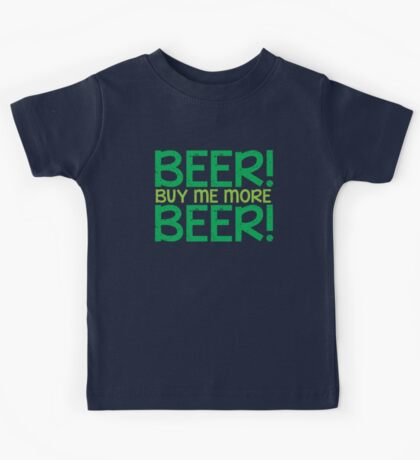BEER! Buy me more BEER! Kids Tee