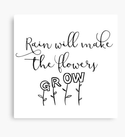 Rain Will Make the Flowers Grow Canvas Print
