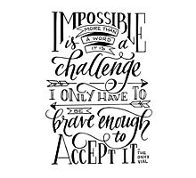 Impossible Is A Challenge Photographic Print