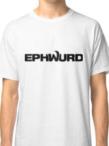 EPHWURD BLACK Classic T-Shirt
