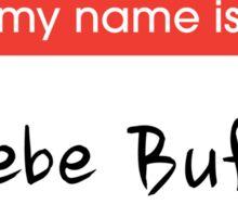 Hello my name is Phoebe Buffay Sticker