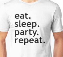 Eat. Sleep. Party. Repeat. Unisex T-Shirt