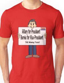 HILLARY + BERNIE:  THE winning ticket! Unisex T-Shirt